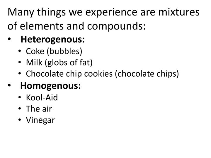 Many things we experience are mixtures of elements and compounds: