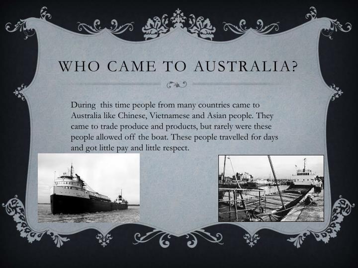 Who came to Australia?