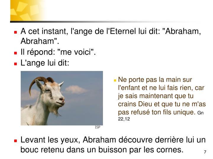 """A cet instant, l'ange de l'Eternel lui dit: """"Abraham, Abraham""""."""