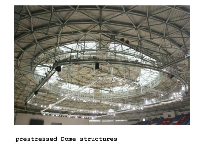 prestressed Dome structures