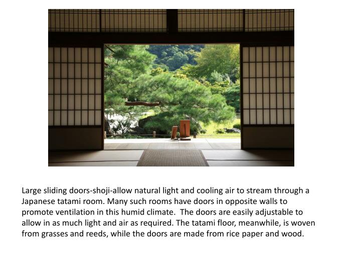 Large sliding doors-shoji-allow natural light and cooling air to stream through a Japanese tatami room. Many such rooms have doors in opposite walls to promote ventilation in this humid climate