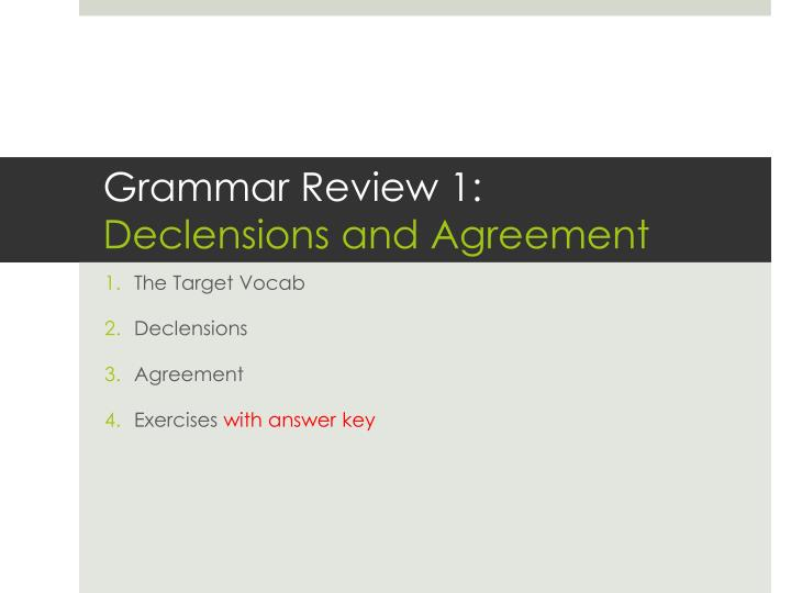Grammar review 1 declensions and agreement