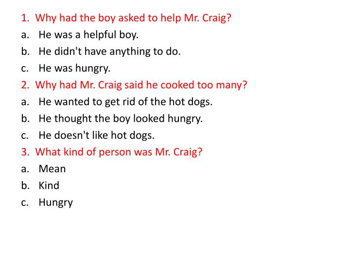 1.  Why had the boy asked to help Mr. Craig?