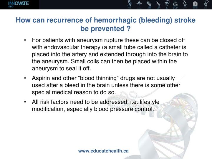 How can recurrence of hemorrhagic (bleeding) stroke be prevented ?