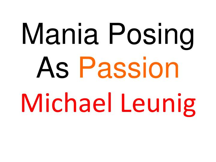 Mania posing as passion michael leunig