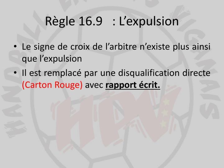 Règle 16.9: L'expulsion