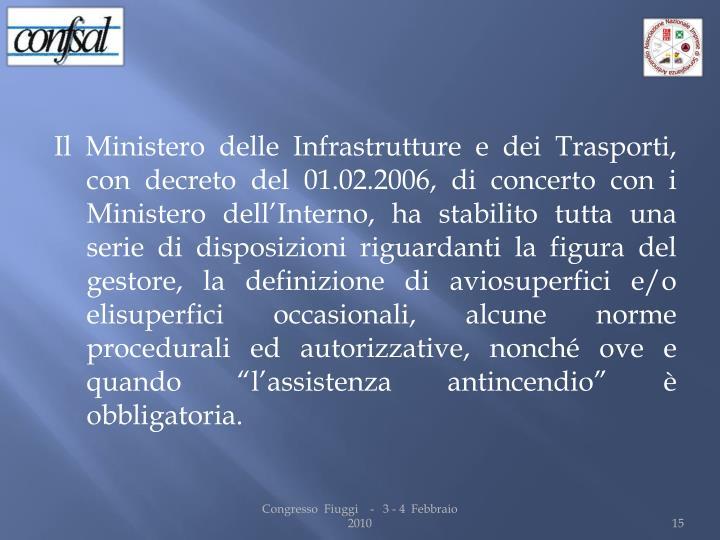 Il Ministero delle Infrastrutture e dei Trasporti, con decreto del 01.02.2006, di concerto con i Ministero dell'Interno, ha stabilito tutta una serie di disposizioni riguardanti la figura del gestore, la definizione di
