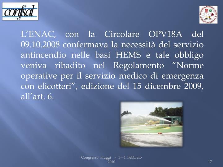 """L'ENAC, con la Circolare OPV18A del 09.10.2008 confermava la necessità del servizio antincendio nelle basi HEMS e tale obbligo veniva ribadito nel Regolamento """"Norme operative per il servizio medico di emergenza con elicotteri"""", edizione del 15 dicembre 2009, all'art. 6."""