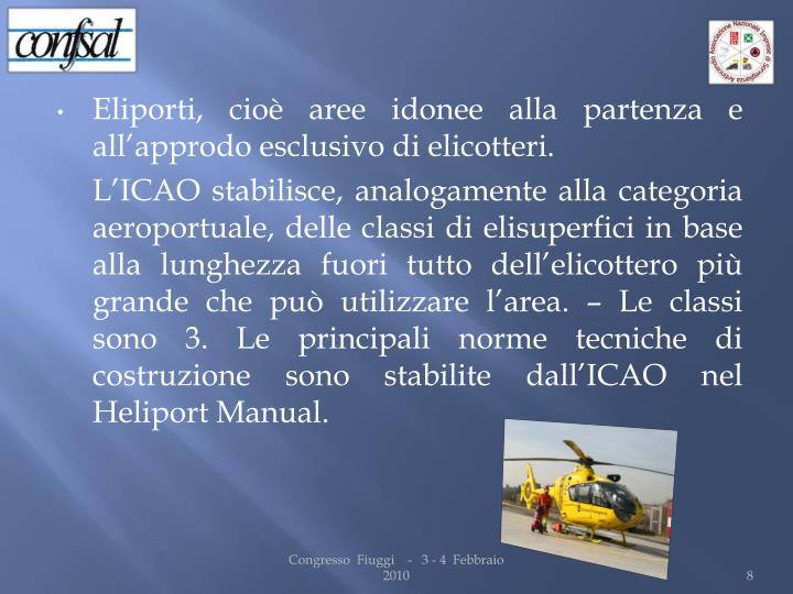 Eliporti, cioè aree idonee alla partenza e all'approdo esclusivo di elicotteri.