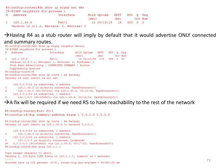 Having R4 as a stub router will imply by default that it would advertise ONLY connected and summary routes.