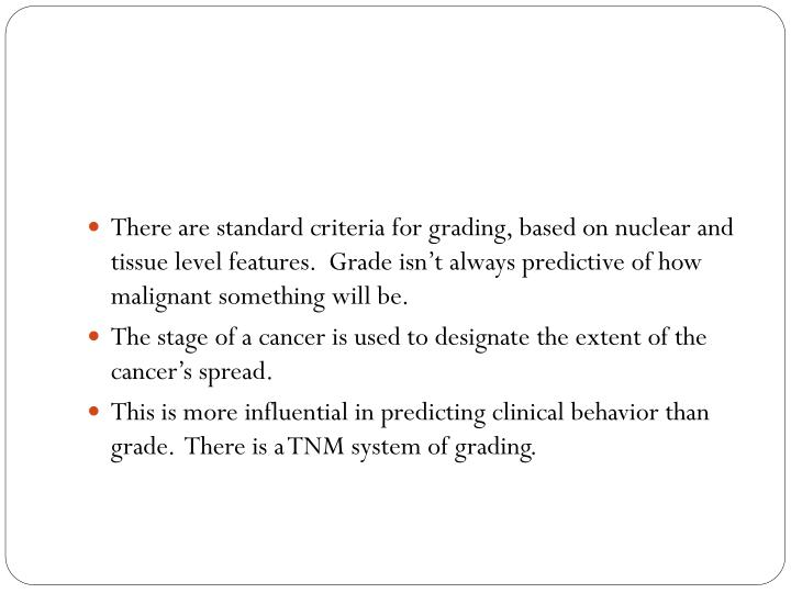 There are standard criteria for grading, based on nuclear and tissue level features.  Grade isn't always predictive of how malignant something will be.