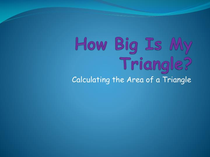 How big is my triangle