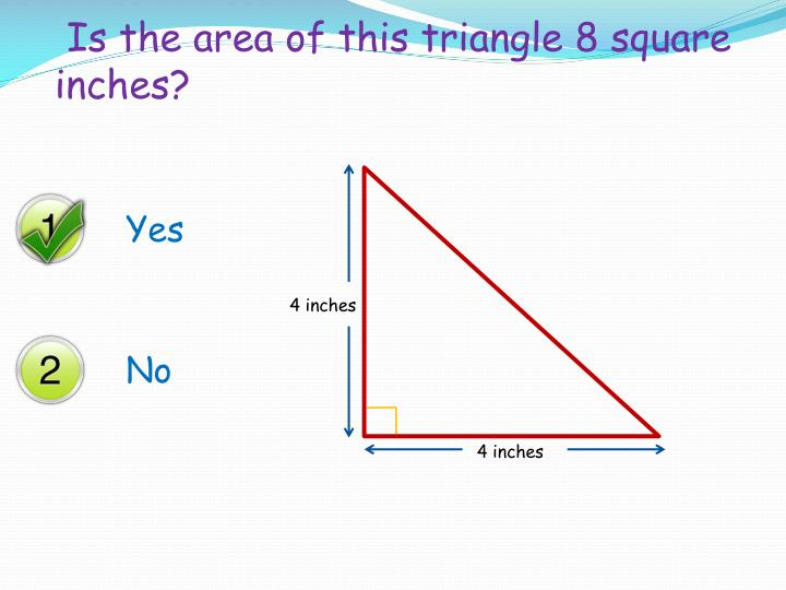 Is the area of this triangle 8 square inches?