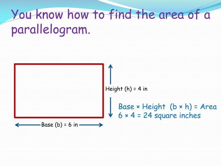 You know how to find the area of a parallelogram.