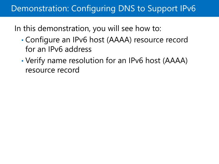 Demonstration: Configuring DNS to Support IPv6