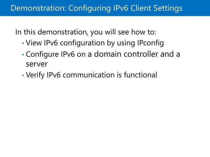 Demonstration: Configuring IPv6 Client Settings