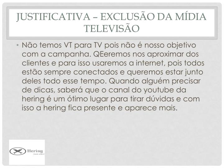 Justificativa – Exclusão da mídia Televisão