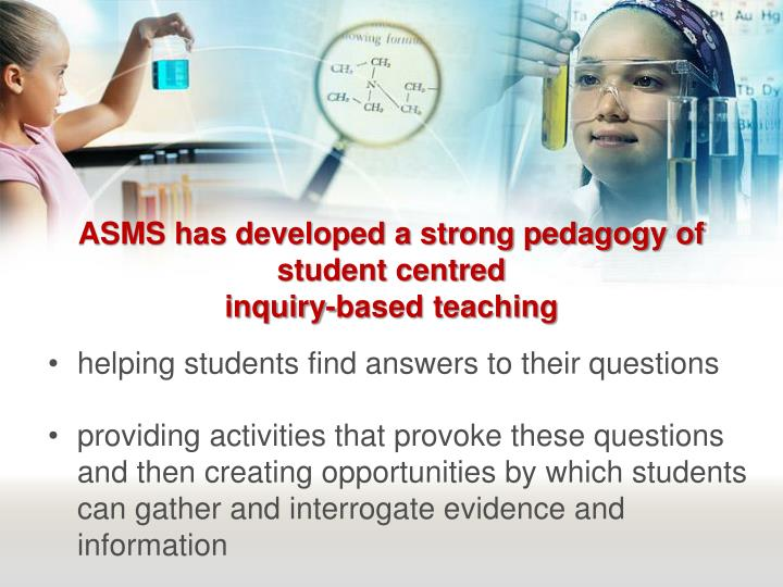 ASMS has developed a strong pedagogy of student centred
