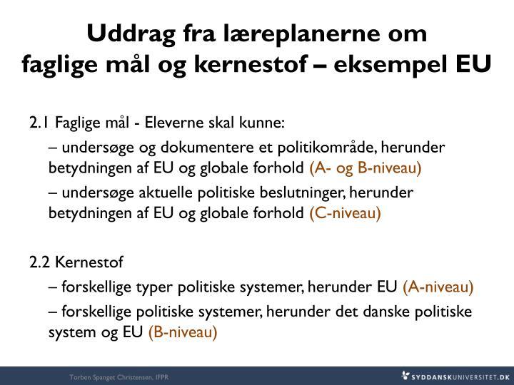 Uddrag fra læreplanerne om            faglige mål og kernestof – eksempel EU