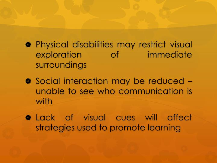 Physical disabilities may restrict visual exploration of immediate surroundings
