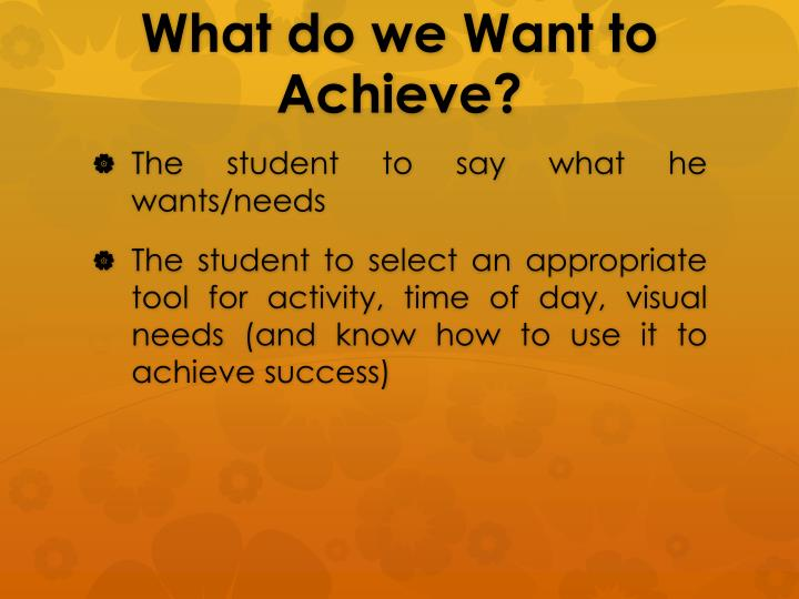 What do we Want to Achieve?