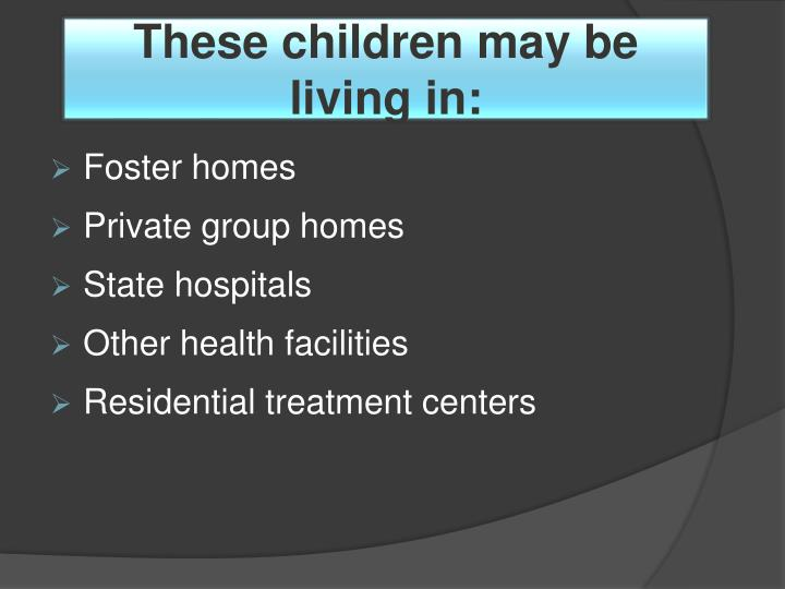 These children may be living in: