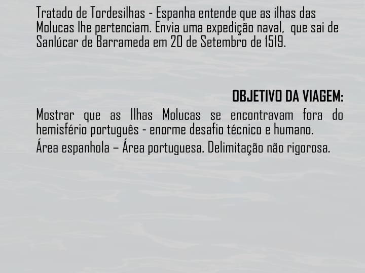 Tratado de Tordesilhas - Espanha entende que as ilhas das Molucas lhe pertenciam. Envia uma expedição naval,  que sai de Sanlúcar de
