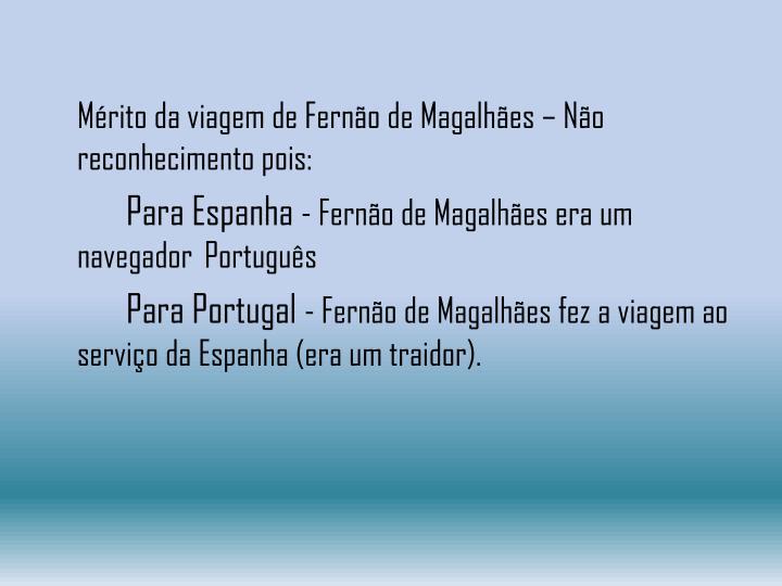 Mérito da viagem de Fernão de Magalhães – Não reconhecimento pois: