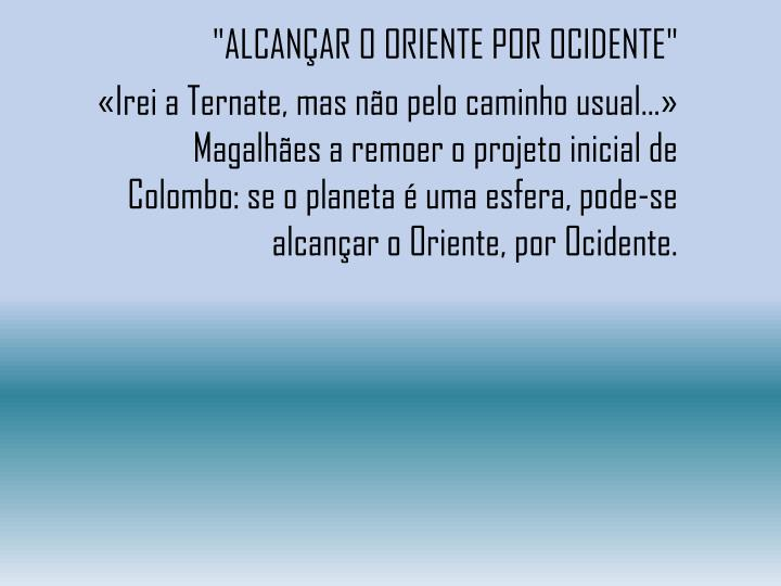 """""""ALCANÇAR O ORIENTE POR OCIDENTE"""""""
