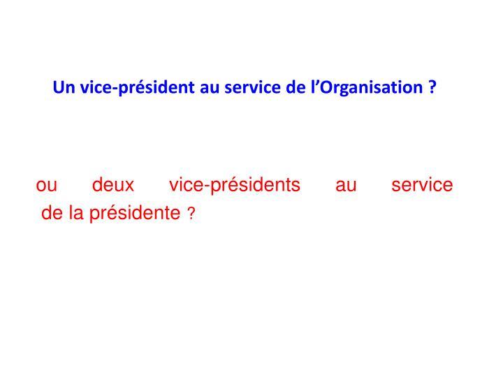Un vice-président au service de l'Organisation ?