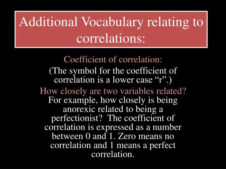 Additional Vocabulary relating to correlations: