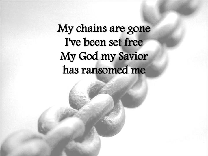 My chains are gone