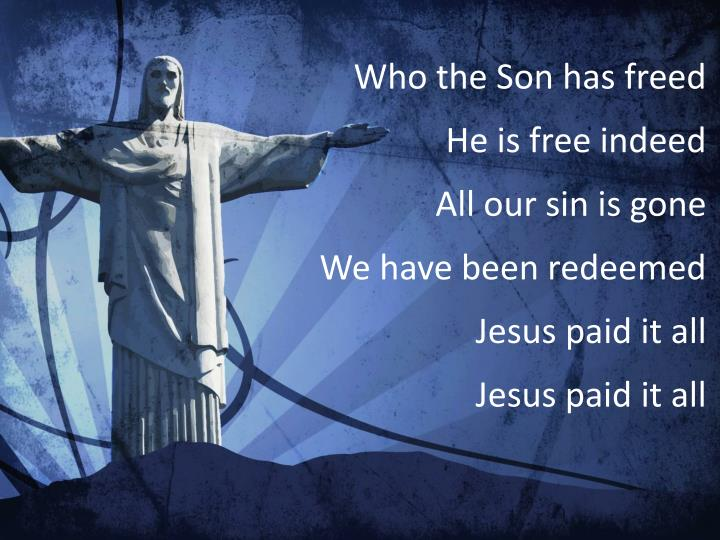 Who the Son has freed