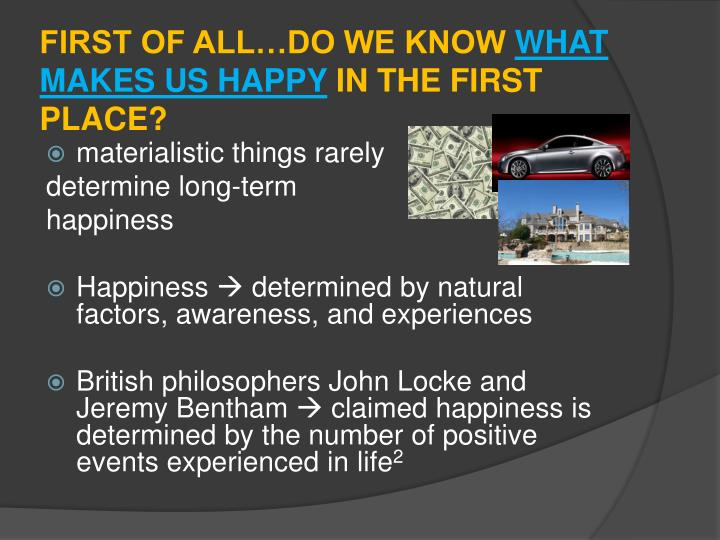 First of all do we know what makes us happy in the first place