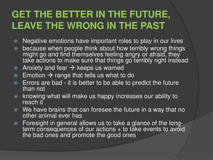 GET THE BETTER IN THE FUTURE, LEAVE THE WRONG IN THE PAST