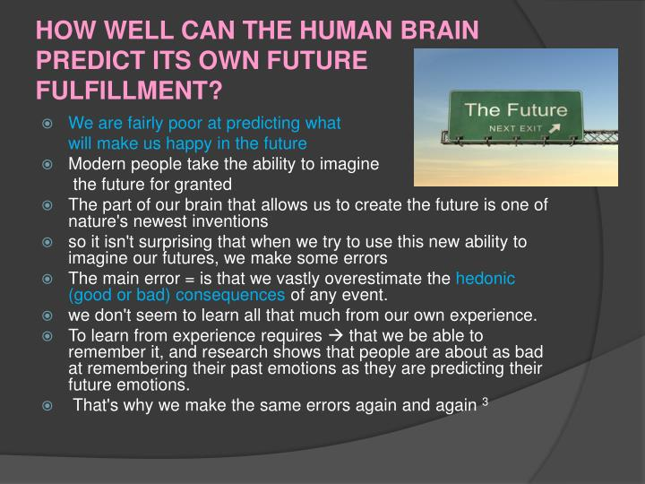 HOW WELL CAN THE HUMAN BRAIN PREDICT ITS OWN FUTURE FULFILLMENT?