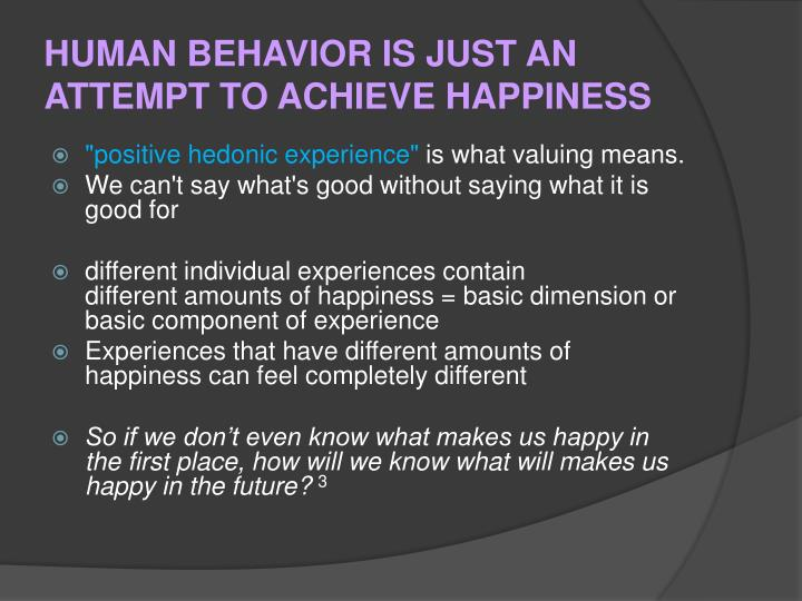 HUMAN BEHAVIOR IS JUST AN ATTEMPT TO ACHIEVE HAPPINESS
