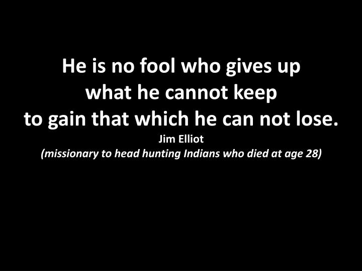 He is no fool who gives up