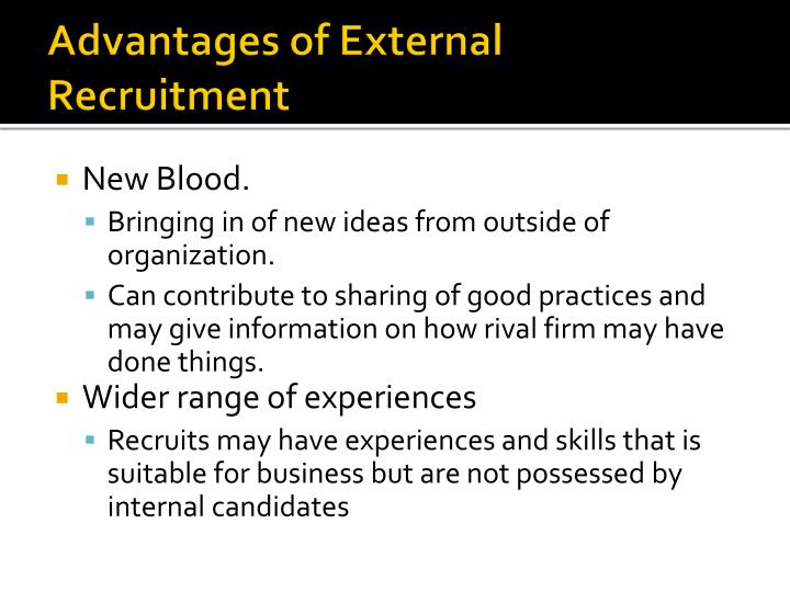 advantages of external recruitment Internal recruitment - advantages and disadvantages explained published on may 28, 2015 dougles chan some organizations conduct external recruitment only to discover later that they have a member of staff who doesn't fit into the general environ and the mission and vision statement of the.