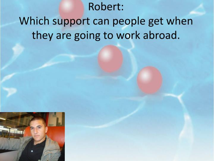 Robert which support can people get when they are going to work abroad