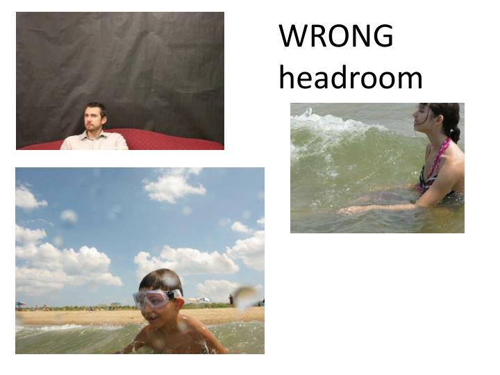 WRONG headroom