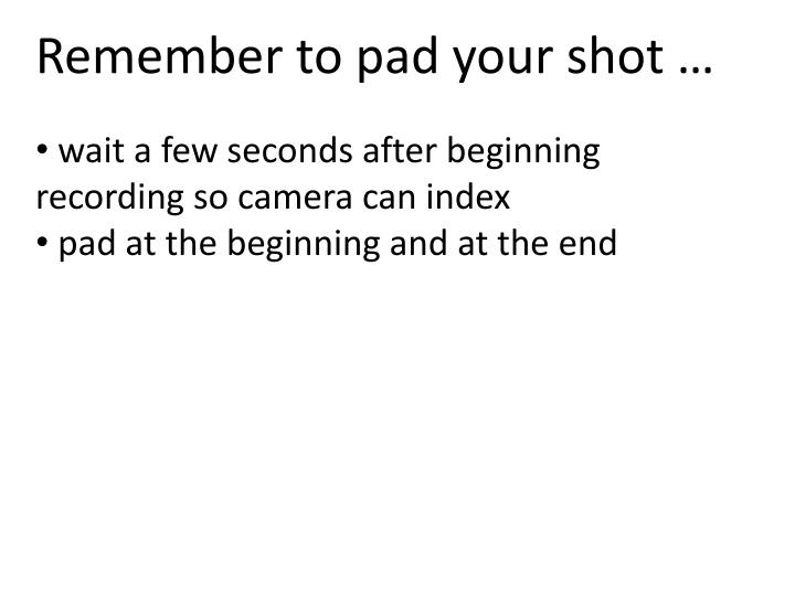 Remember to pad your shot …
