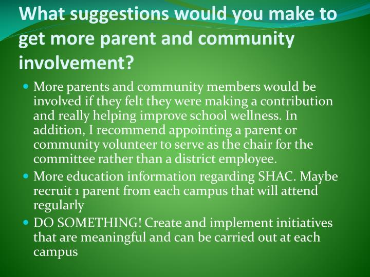 What suggestions would you make to get more parent and community involvement?