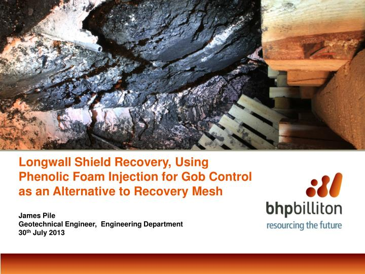 Longwall Shield Recovery, Using Phenolic Foam Injection for Gob Control as an Alternative to Recover...