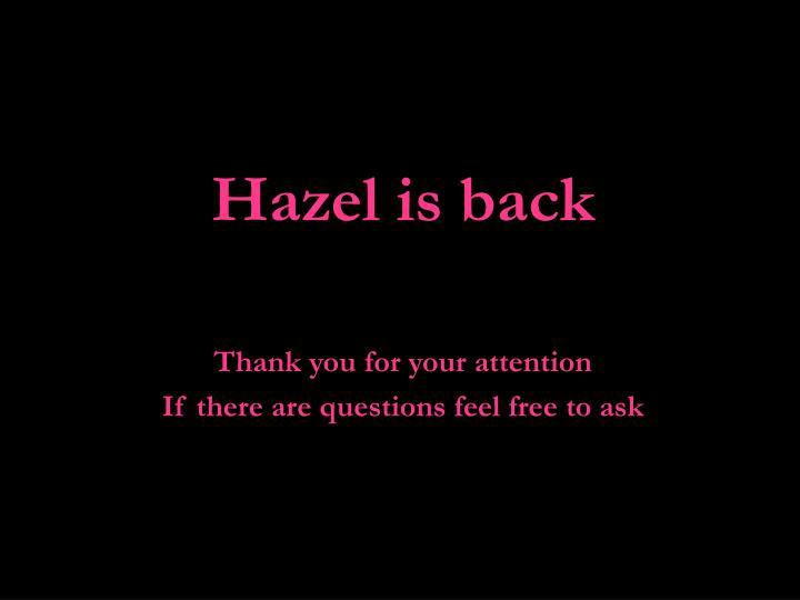 Hazel is back