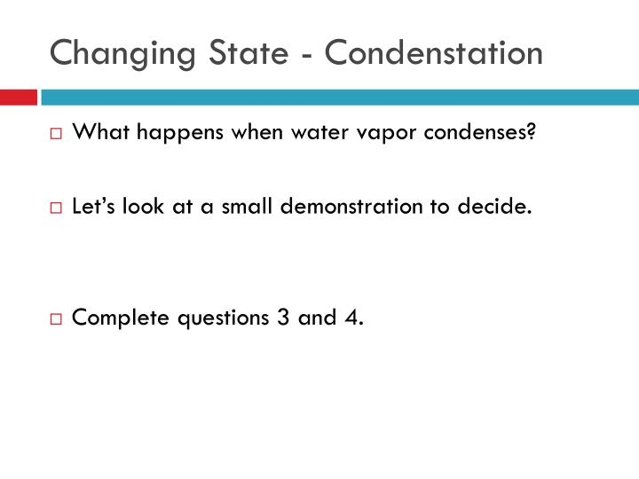 Changing State - Condenstation