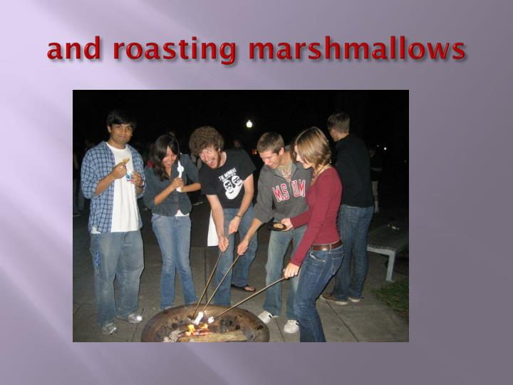 and roasting marshmallows