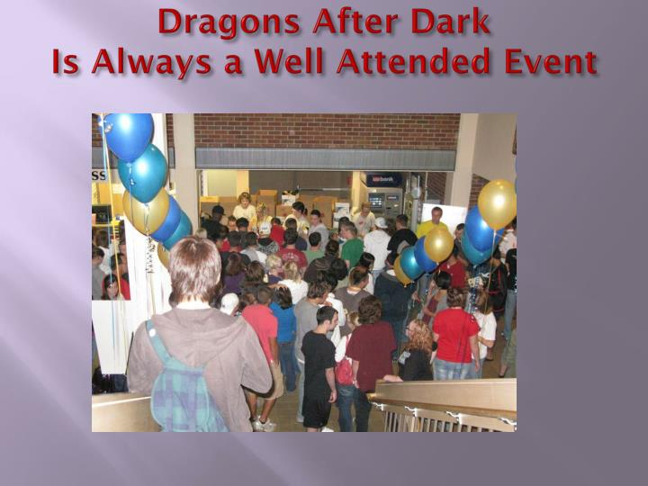 Dragons after dark is always a well attended event