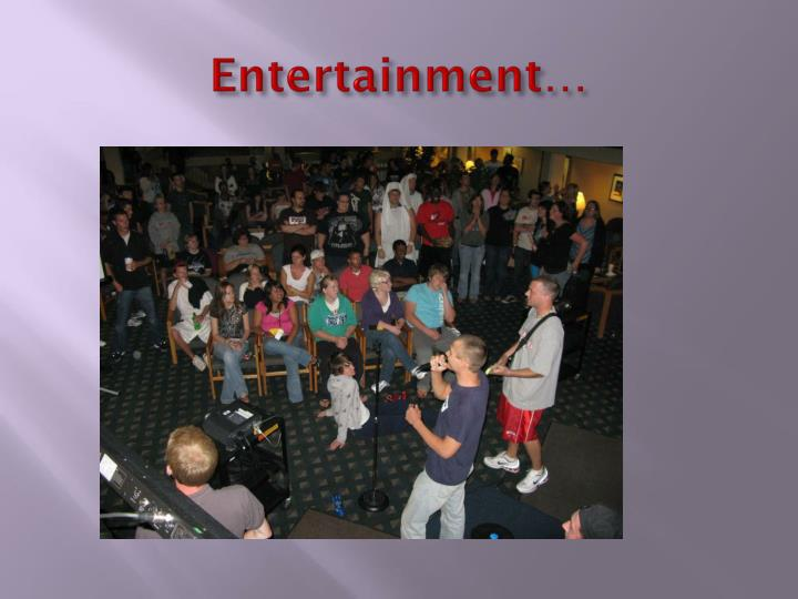 Entertainment…