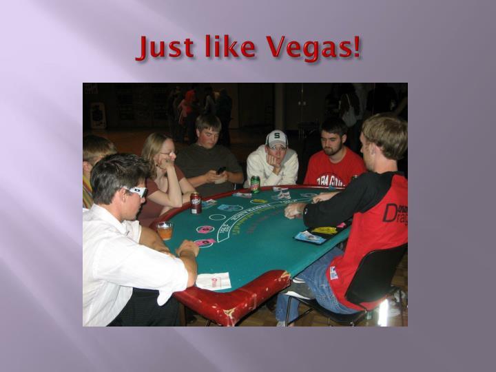 Just like Vegas!